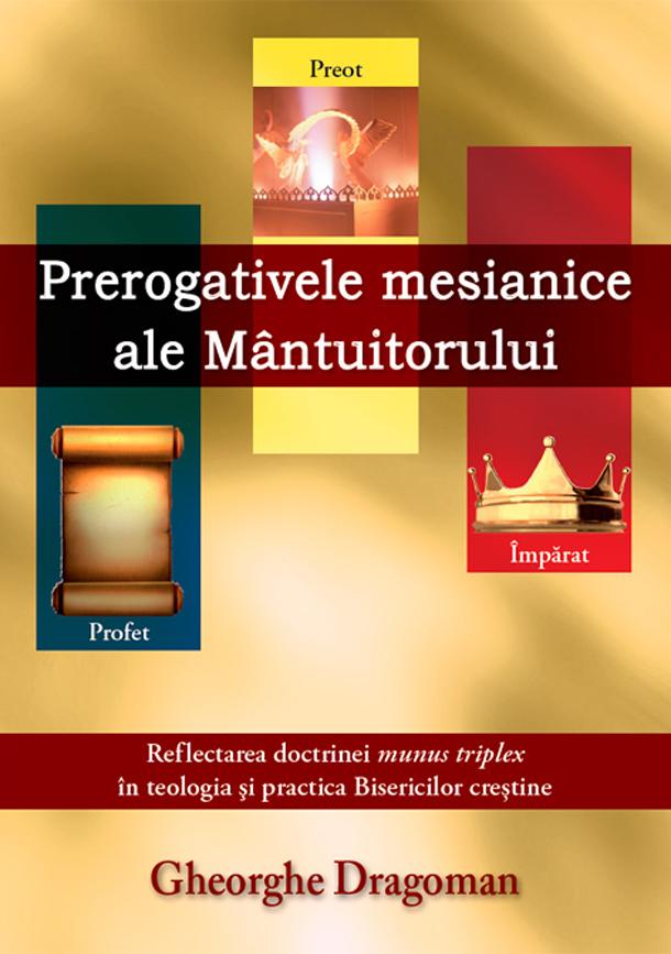 """Noutate editorială: """"Prerogativele mesianice ale Mântuitorului"""" de Gheorghe Dragoman"""
