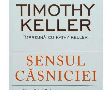 """Cartea Săptămânii: """"Sensul căsniciei"""" – Timothy Keller"""
