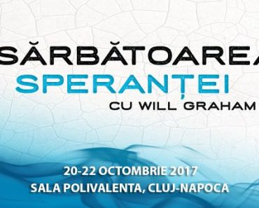 """Festivalul Internaţional """"Sărbătoarea Speranţei"""" 2017! Dumnezeu atinge Transilvania cu Will Graham la Cluj-Napoca"""
