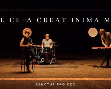 """""""Cel ce-a creat inima mea"""" - cea mai așteptată melodie marca Sanctus Pro Deo"""