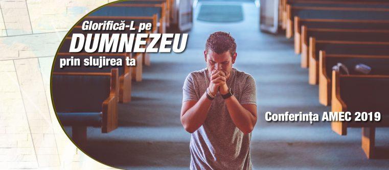 """Conferințele AMEC: """"Glorifică-L pe Dumnezeu prin slujirea ta"""" 2019"""